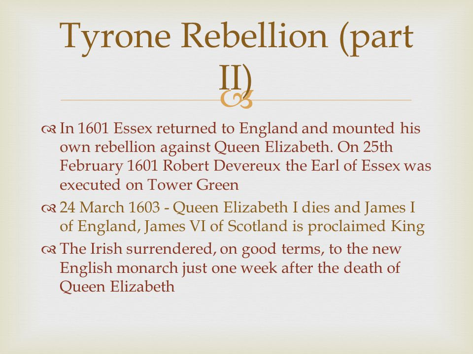   In 1601 Essex returned to England and mounted his own rebellion against Queen Elizabeth. On 25th February 1601 Robert Devereux the Earl of Essex w