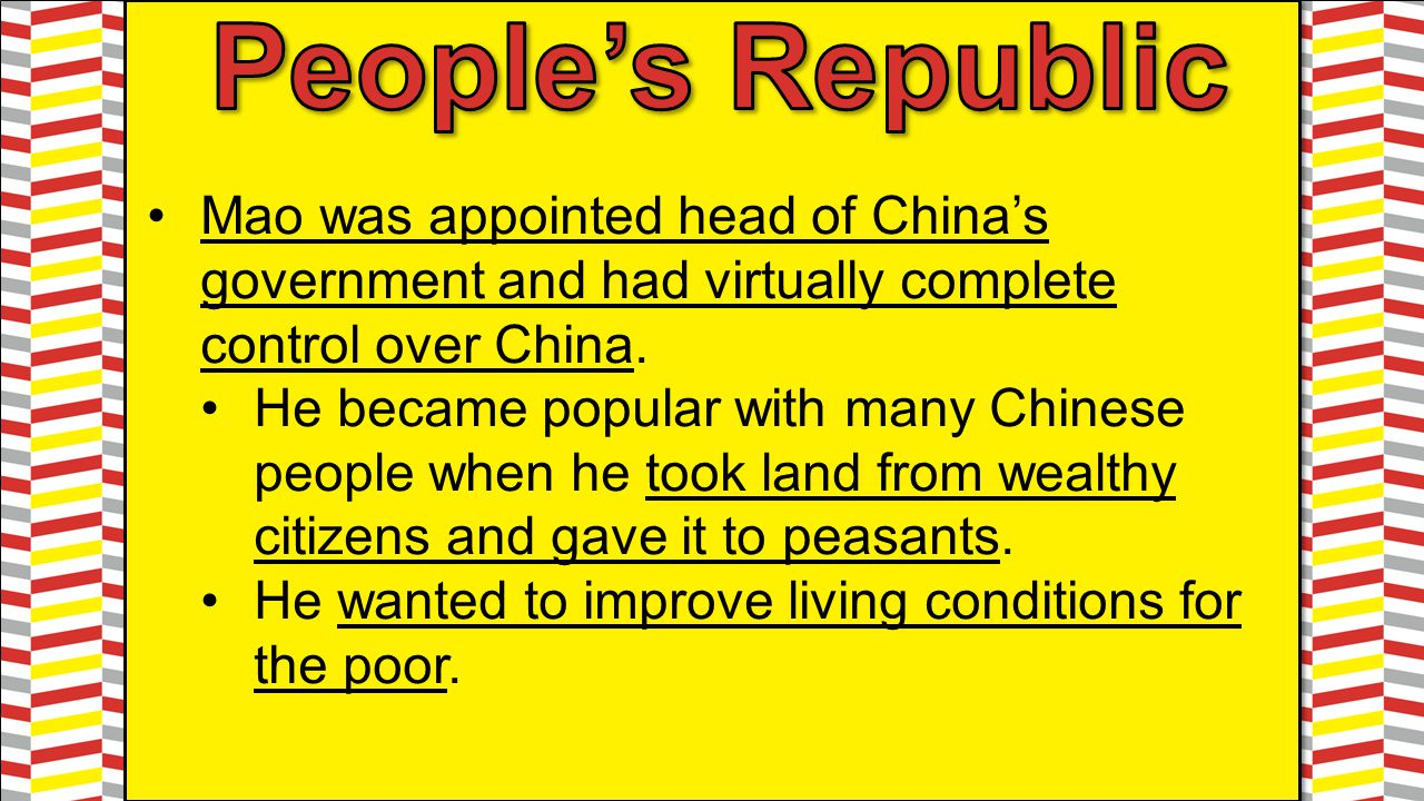 Mao was appointed head of China's government and had virtually complete control over China. He became popular with many Chinese people when he took la