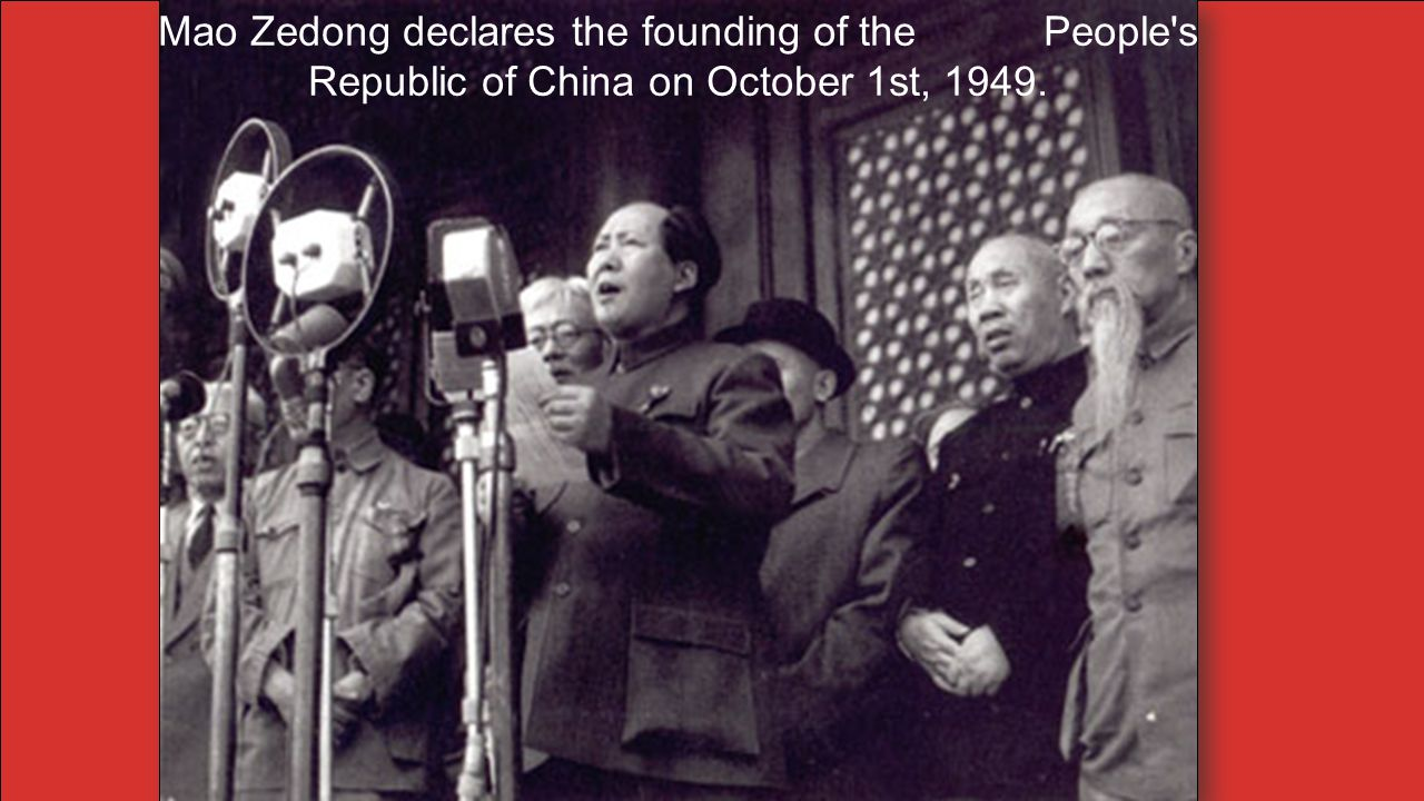 Mao Zedong declares the founding of the People's Republic of China on October 1st, 1949.