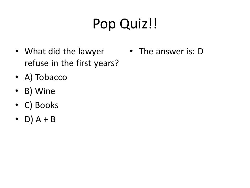 Pop Quiz!.What did the lawyer refuse in the first years.