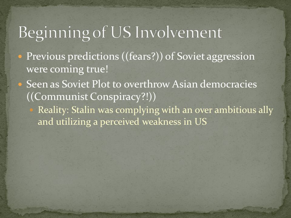 Previous predictions ((fears?)) of Soviet aggression were coming true! Seen as Soviet Plot to overthrow Asian democracies ((Communist Conspiracy?!)) R