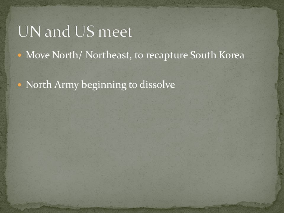 Move North/ Northeast, to recapture South Korea North Army beginning to dissolve