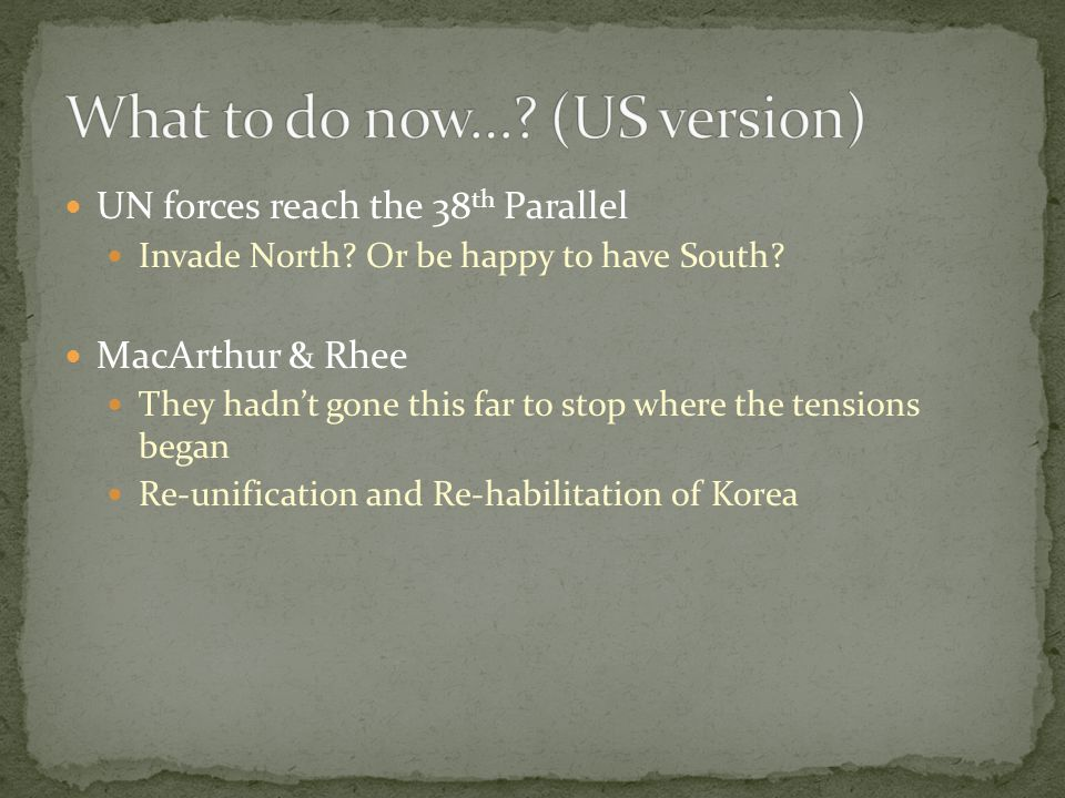 UN forces reach the 38 th Parallel Invade North. Or be happy to have South.