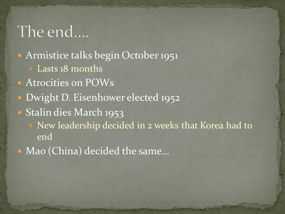 Armistice talks begin October 1951 Lasts 18 months Atrocities on POWs Dwight D.