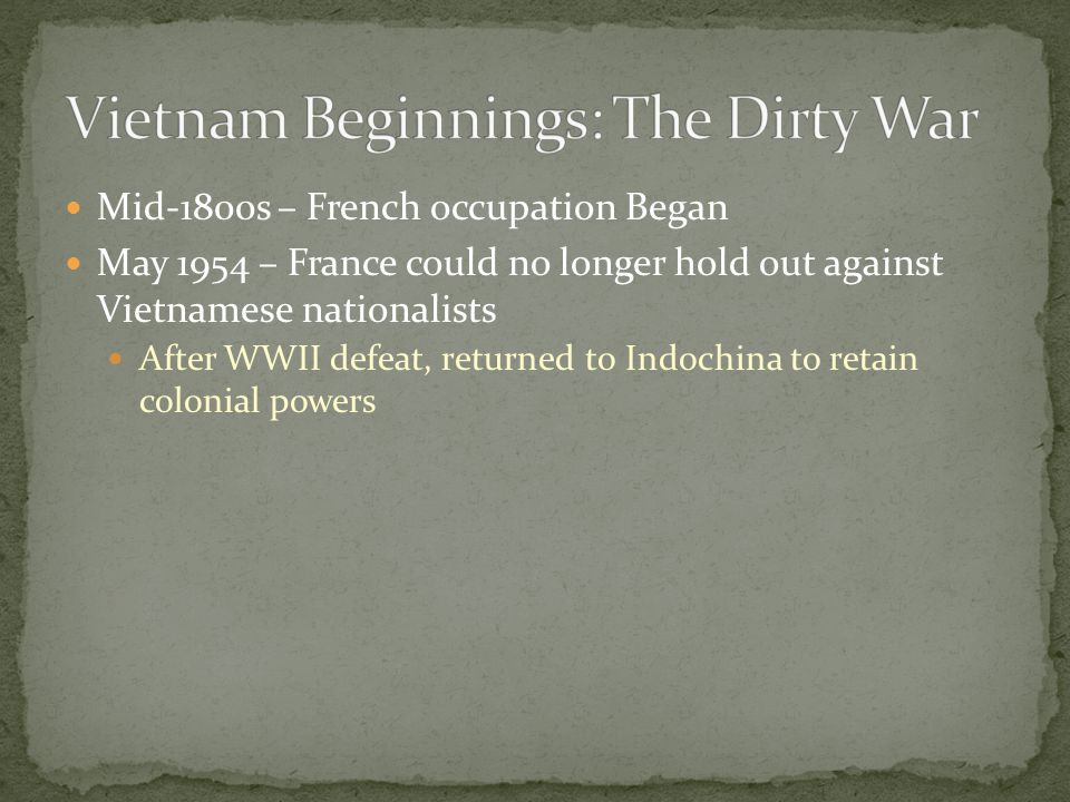 Mid-1800s – French occupation Began May 1954 – France could no longer hold out against Vietnamese nationalists After WWII defeat, returned to Indochina to retain colonial powers