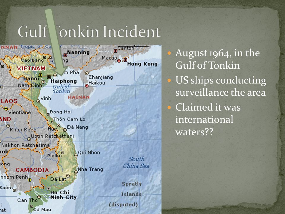 August 1964, in the Gulf of Tonkin US ships conducting surveillance the area Claimed it was international waters