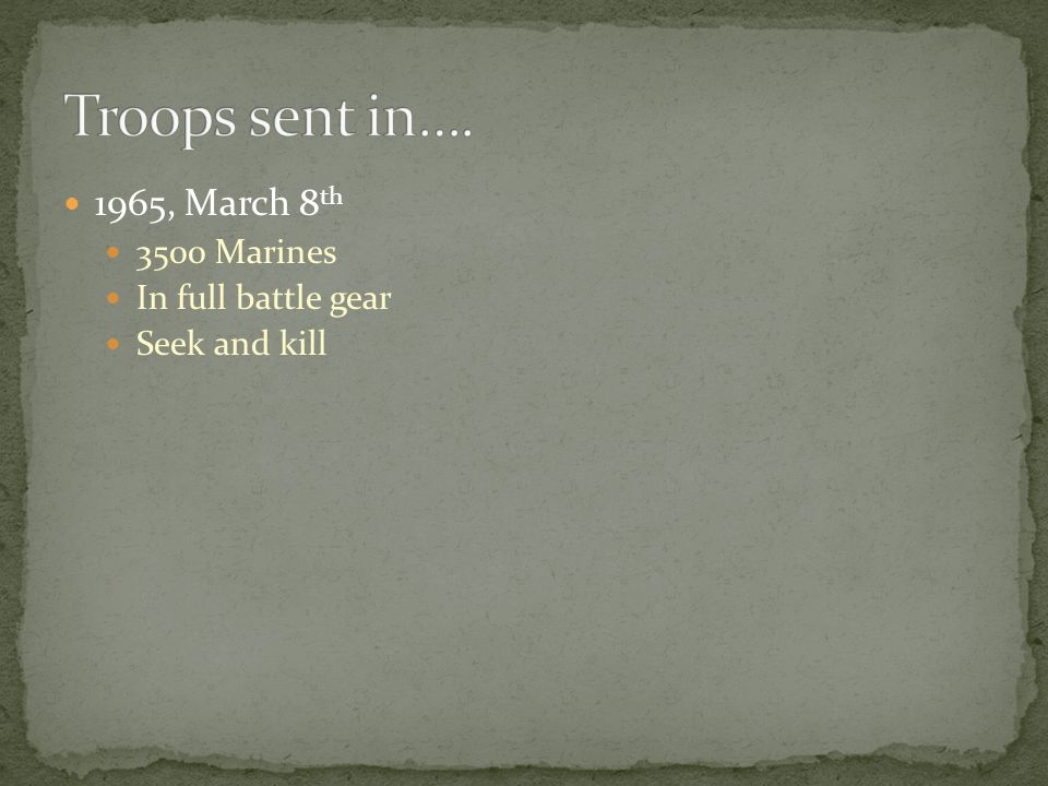 1965, March 8 th 3500 Marines In full battle gear Seek and kill