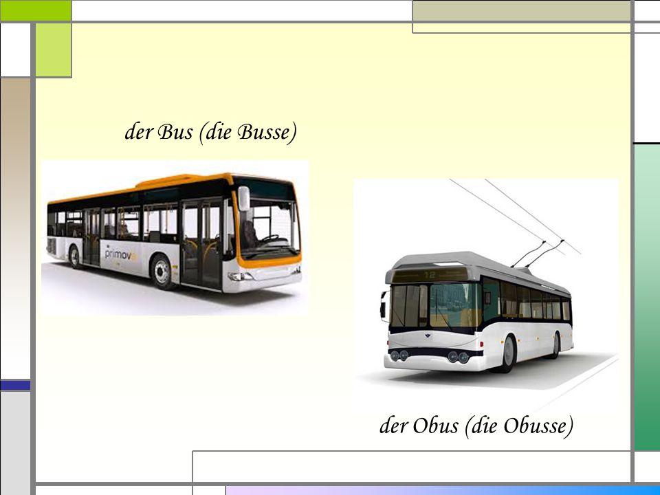 der Zug (die Züge) die U-Bahn (die Untergrundbahn)