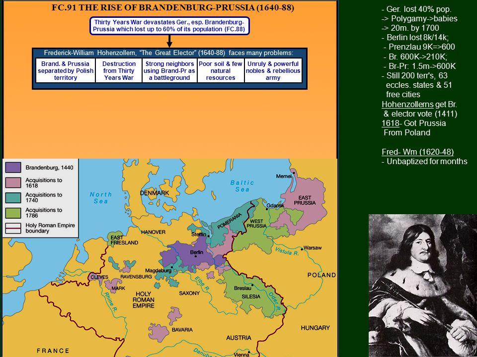 FC.91 THE RISE OF BRANDENBURG-PRUSSIA (1640-88) Thirty Years War devastates Ger., esp.