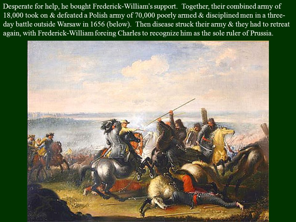 Meanwhile, Charles had marched victoriously across Poland, winning recognition as its king. However, the Swedes' savage treatment of the Poles led to