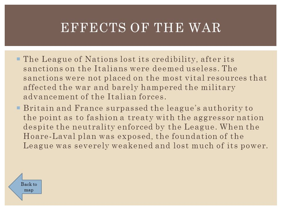  The League of Nations lost its credibility, after its sanctions on the Italians were deemed useless.