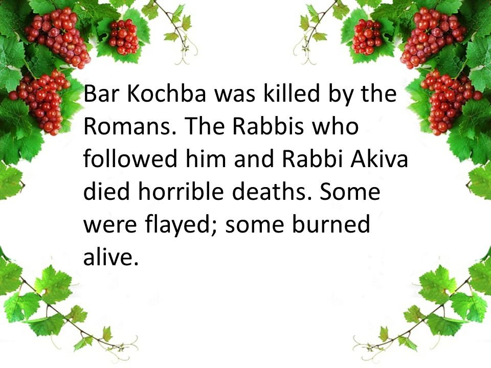Bar Kochba was killed by the Romans.