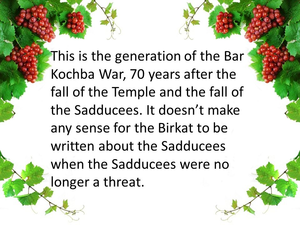 This is the generation of the Bar Kochba War, 70 years after the fall of the Temple and the fall of the Sadducees.