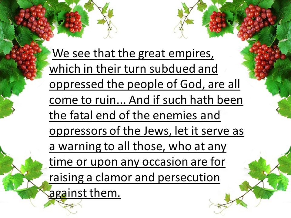 We see that the great empires, which in their turn subdued and oppressed the people of God, are all come to ruin...