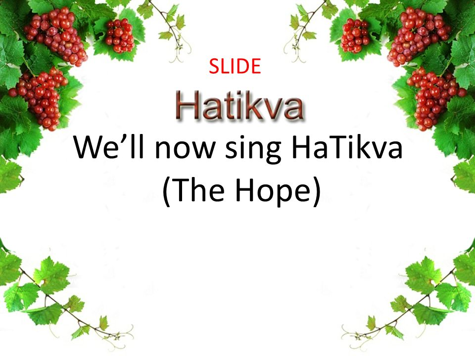 We'll now sing HaTikva (The Hope) SLIDE