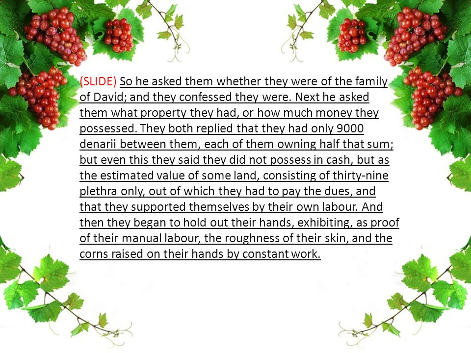 (SLIDE) So he asked them whether they were of the family of David; and they confessed they were.