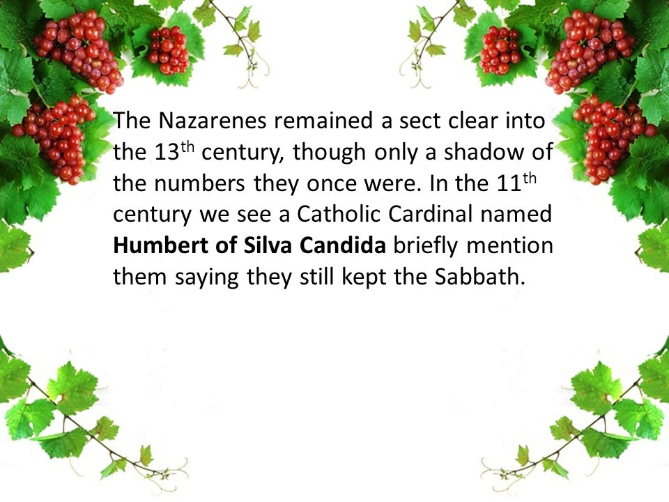The Nazarenes remained a sect clear into the 13 th century, though only a shadow of the numbers they once were.