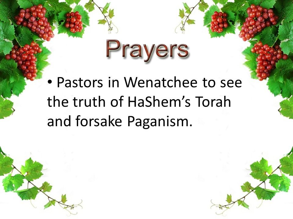 Pastors in Wenatchee to see the truth of HaShem's Torah and forsake Paganism.