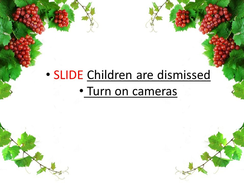 SLIDE Children are dismissed Turn on cameras