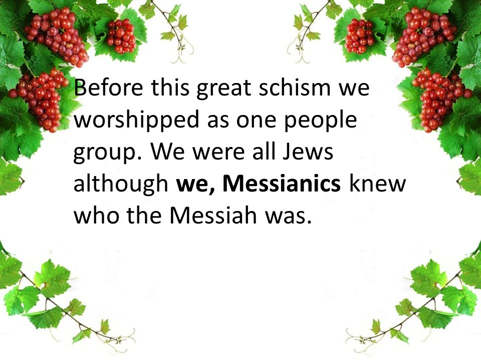 Before this great schism we worshipped as one people group.