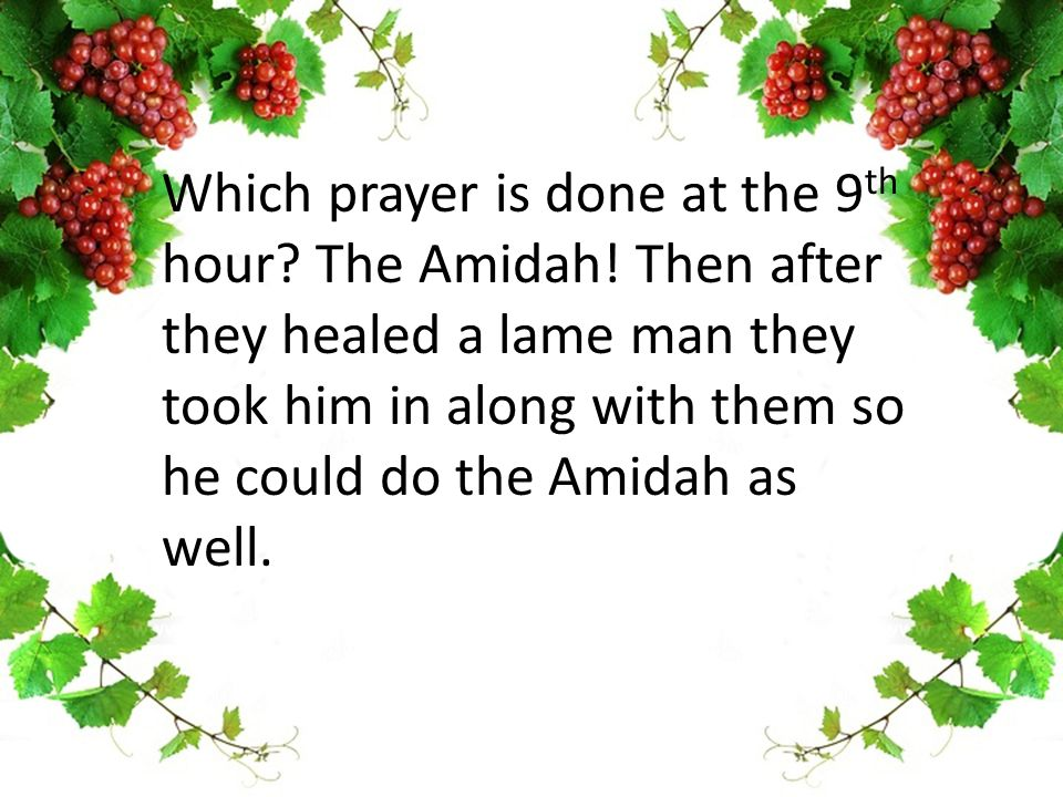 Which prayer is done at the 9 th hour. The Amidah.