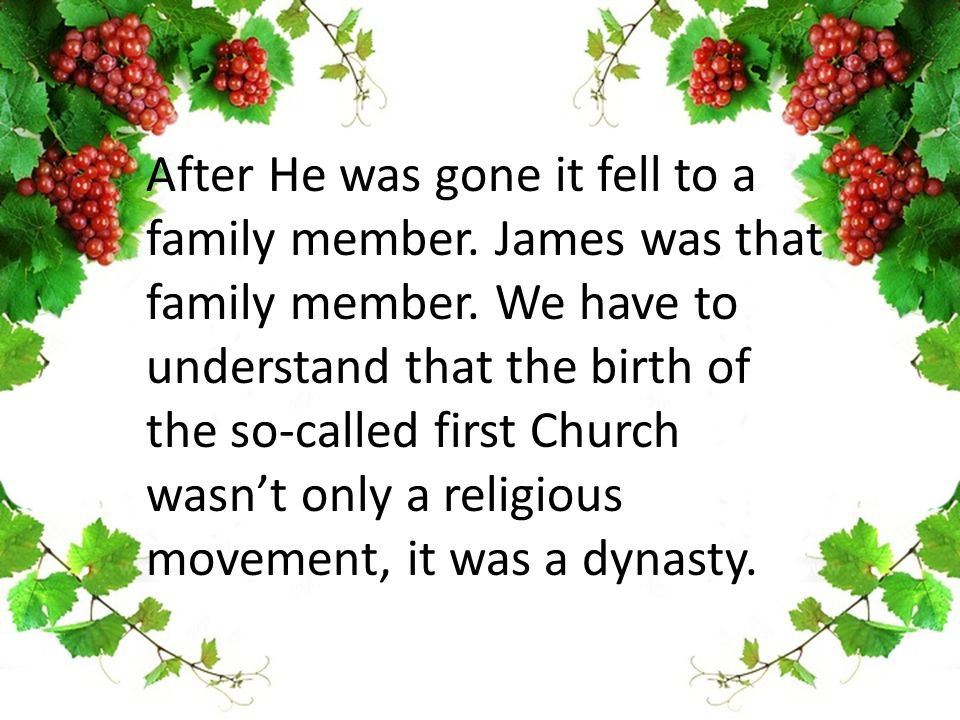 After He was gone it fell to a family member. James was that family member.