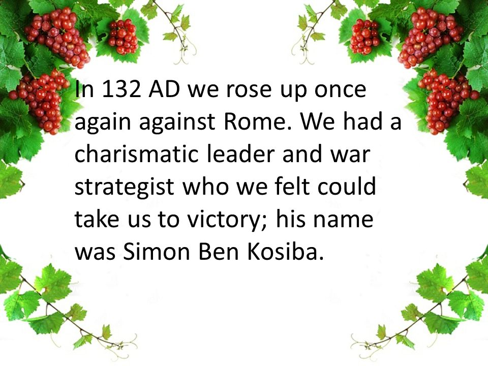 In 132 AD we rose up once again against Rome.
