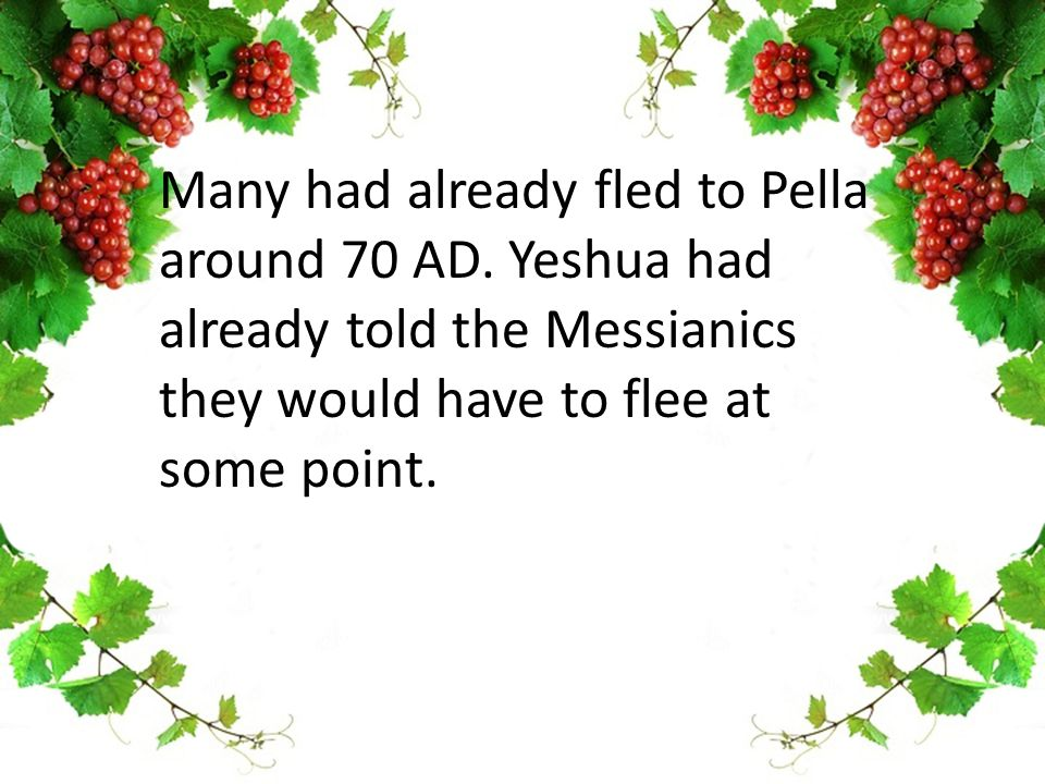 Many had already fled to Pella around 70 AD.