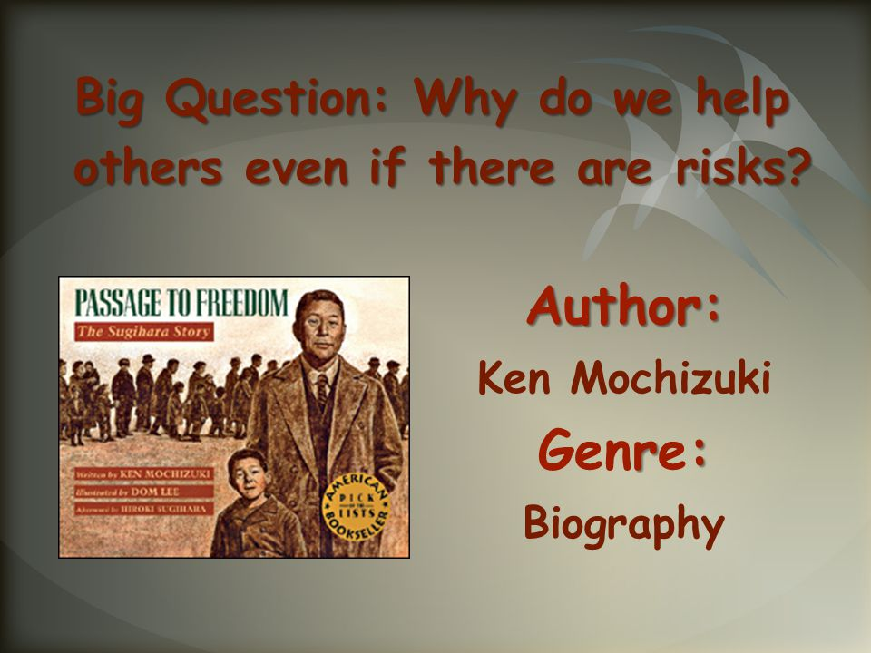 Author: Ken Mochizuki r: Genre: Biography Big Question: Why do we help others even if there are risks?