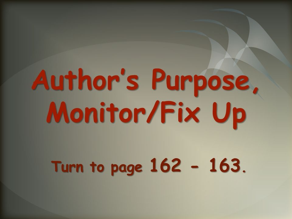 Author's Purpose, Monitor/Fix Up Turn to page 162 - 163.