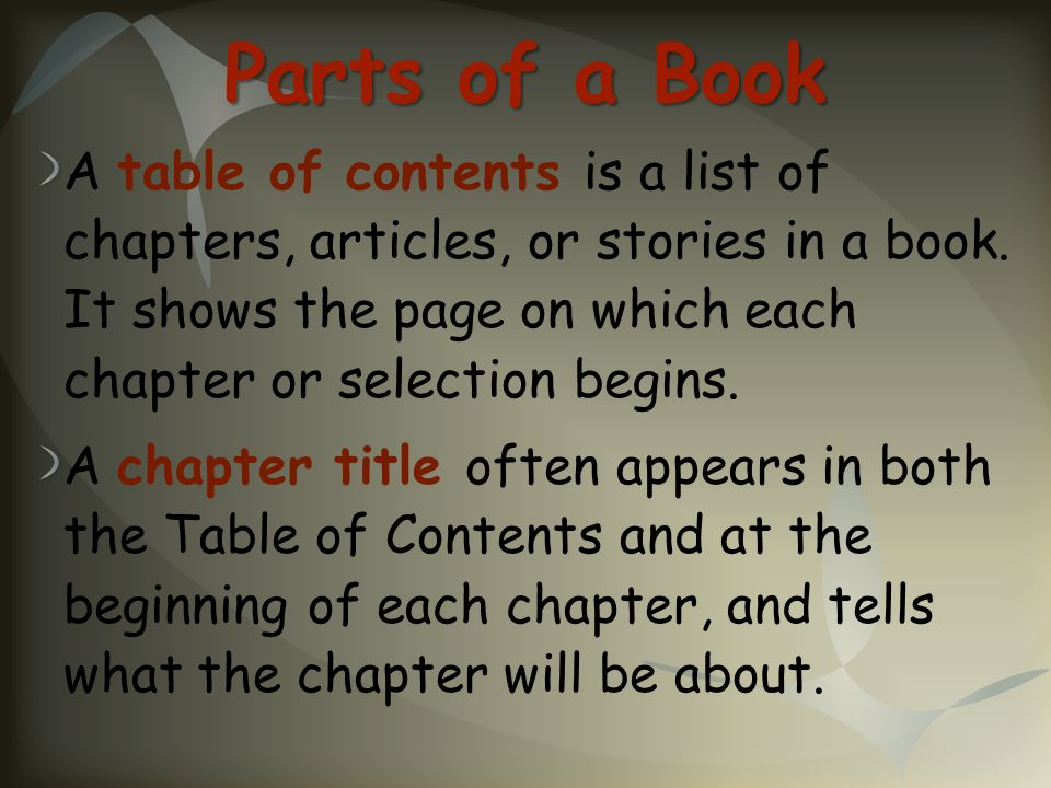 Parts of a Book A table of contents is a list of chapters, articles, or stories in a book. It shows the page on which each chapter or selection begins