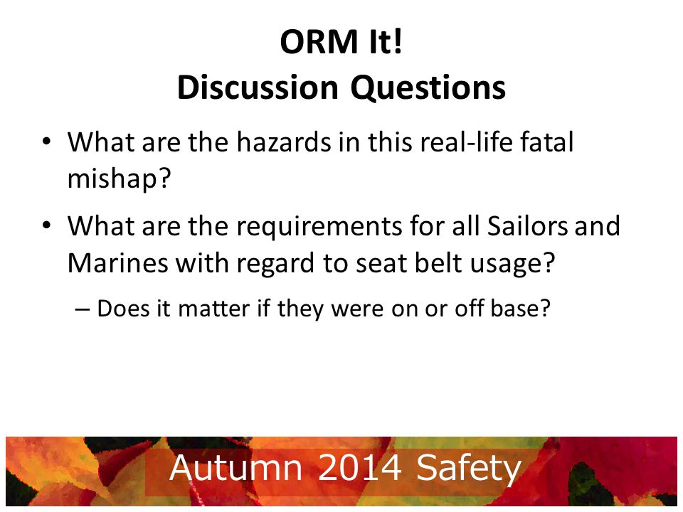ORM It. Discussion Questions What are the hazards in this real-life fatal mishap.