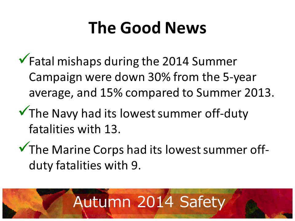 The Good News Fatal mishaps during the 2014 Summer Campaign were down 30% from the 5-year average, and 15% compared to Summer 2013.