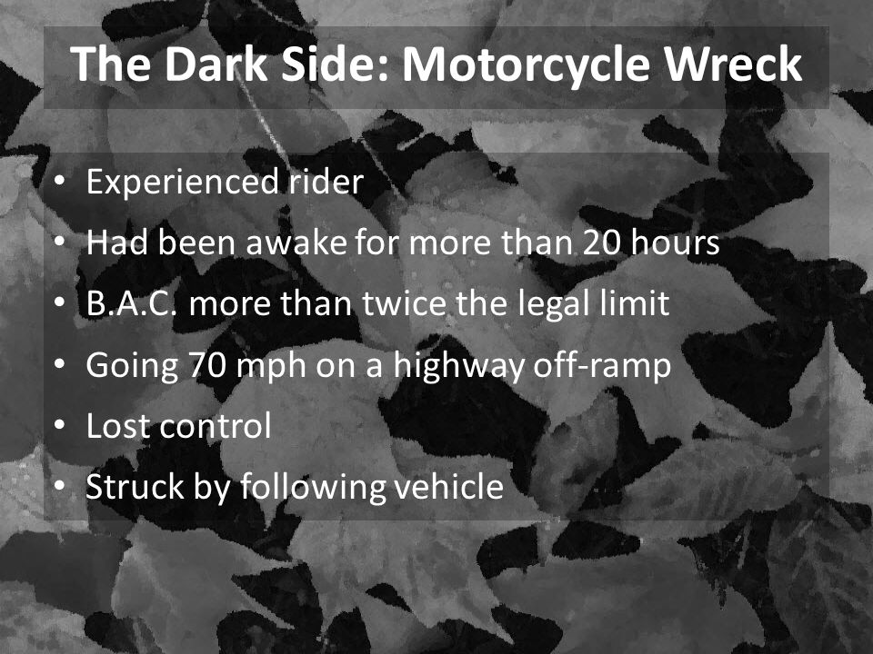 The Dark Side: Motorcycle Wreck Experienced rider Had been awake for more than 20 hours B.A.C.