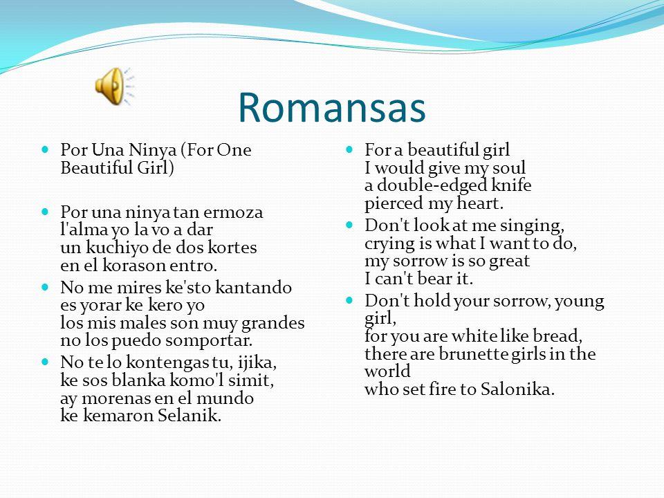 Romansas Por Una Ninya (For One Beautiful Girl) Por una ninya tan ermoza l alma yo la vo a dar un kuchiyo de dos kortes en el korason entro.
