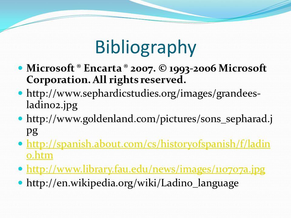 Bibliography Microsoft ® Encarta ® 2007. © 1993-2006 Microsoft Corporation.