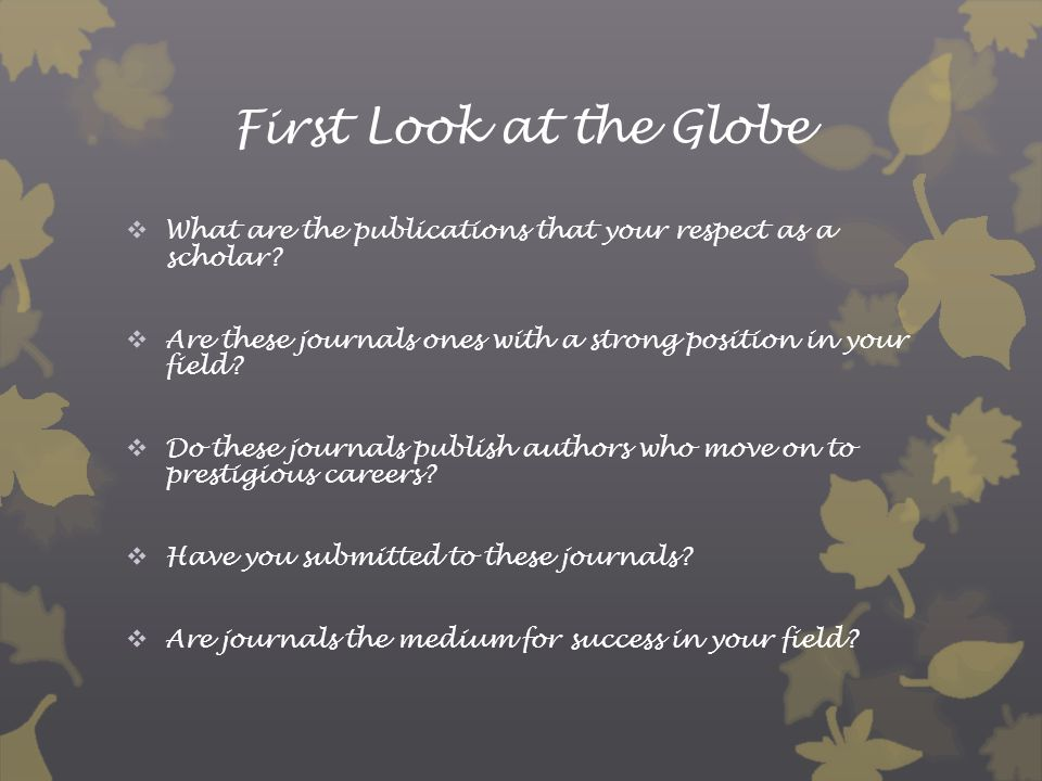 First Look at the Globe  What are the publications that your respect as a scholar.
