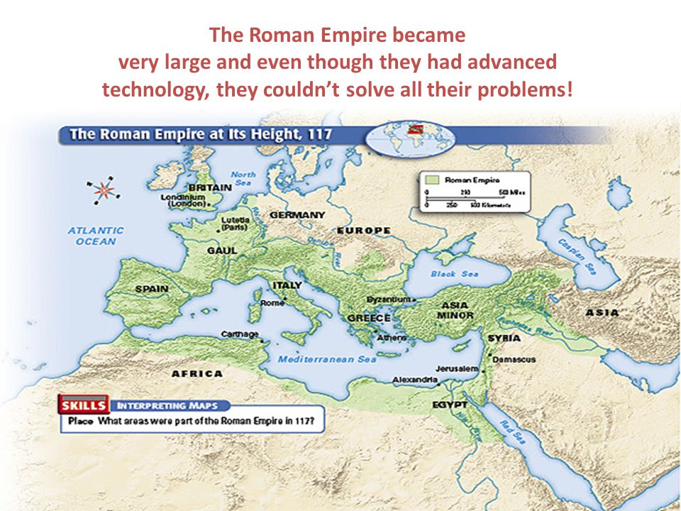 The Roman Empire became very large and even though they had advanced technology, they couldn't solve all their problems!