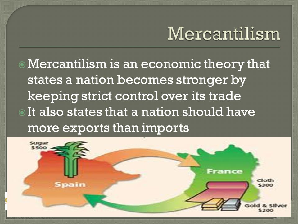 ©2010, TESCC CSCOPE  Mercantilism is an economic theory that states a nation becomes stronger by keeping strict control over its trade  It also states that a nation should have more exports than imports ©2012, TESCCC