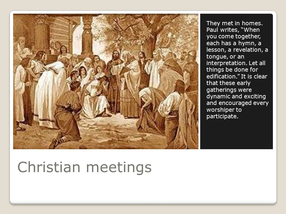 Christian meetings They met in homes.