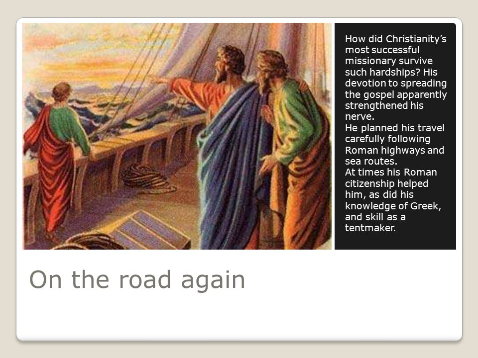 On the road again How did Christianity's most successful missionary survive such hardships.