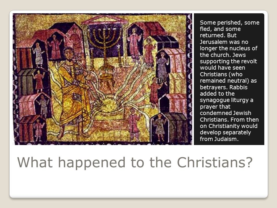 What happened to the Christians. Some perished, some fled, and some returned.
