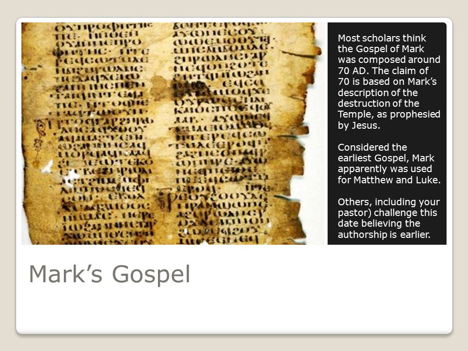 Mark's Gospel Most scholars think the Gospel of Mark was composed around 70 AD.