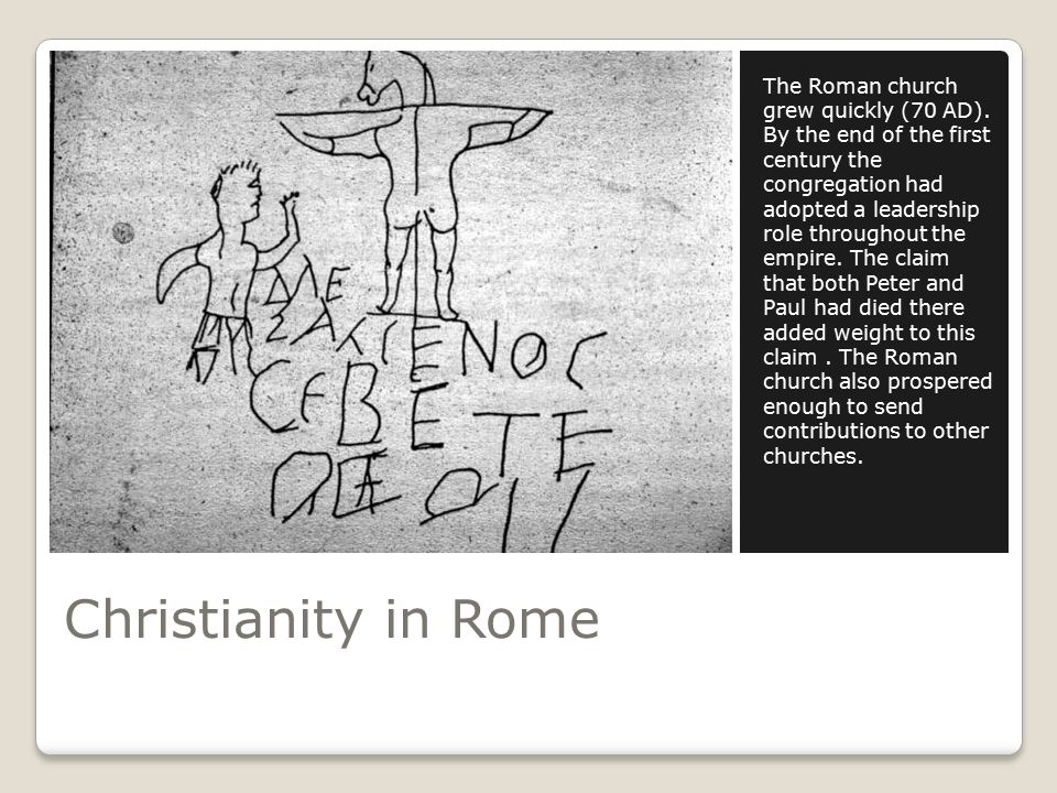 Christianity in Rome The Roman church grew quickly (70 AD).
