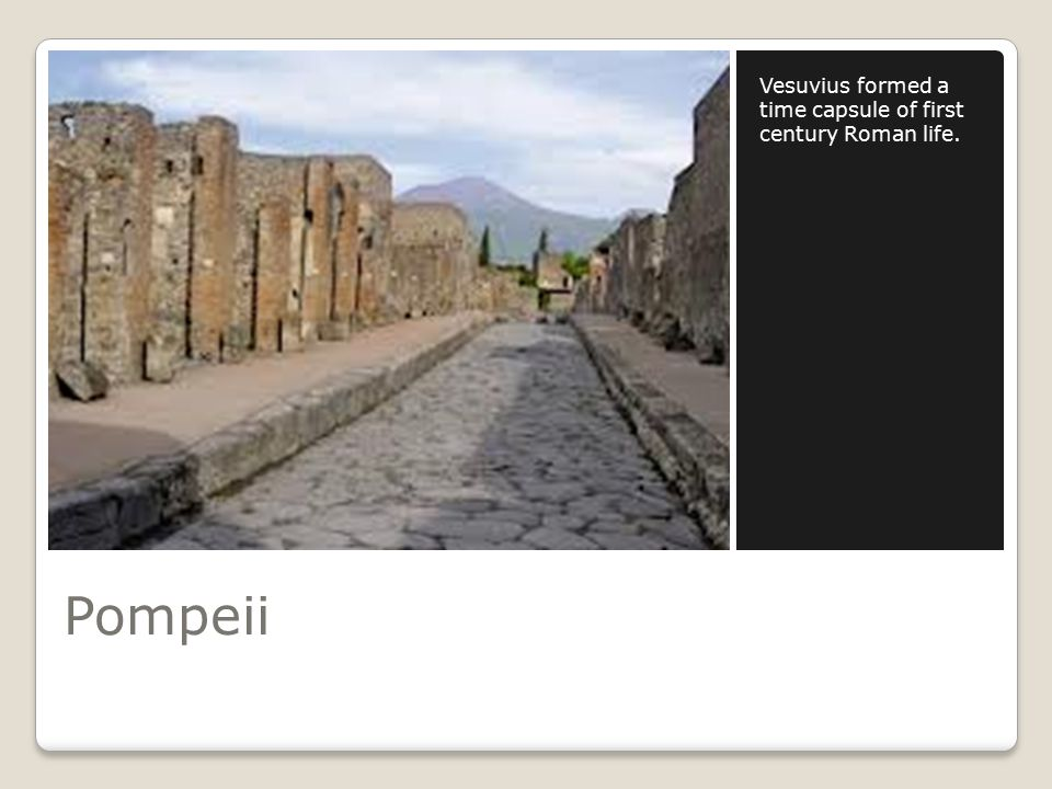 Pompeii Vesuvius formed a time capsule of first century Roman life.