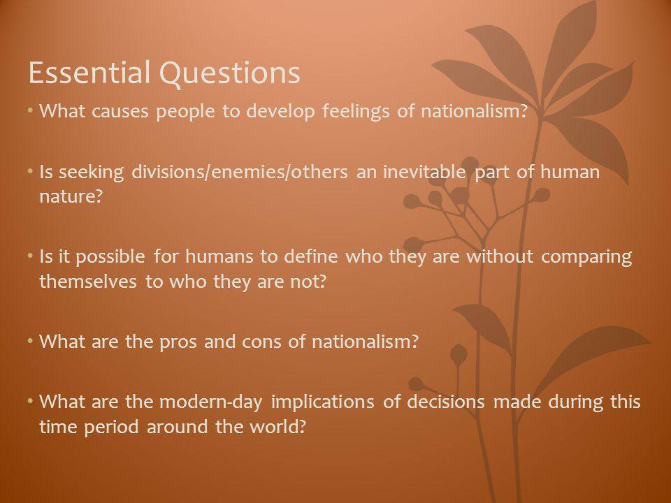 Essential Questions What causes people to develop feelings of nationalism? Is seeking divisions/enemies/others an inevitable part of human nature? Is