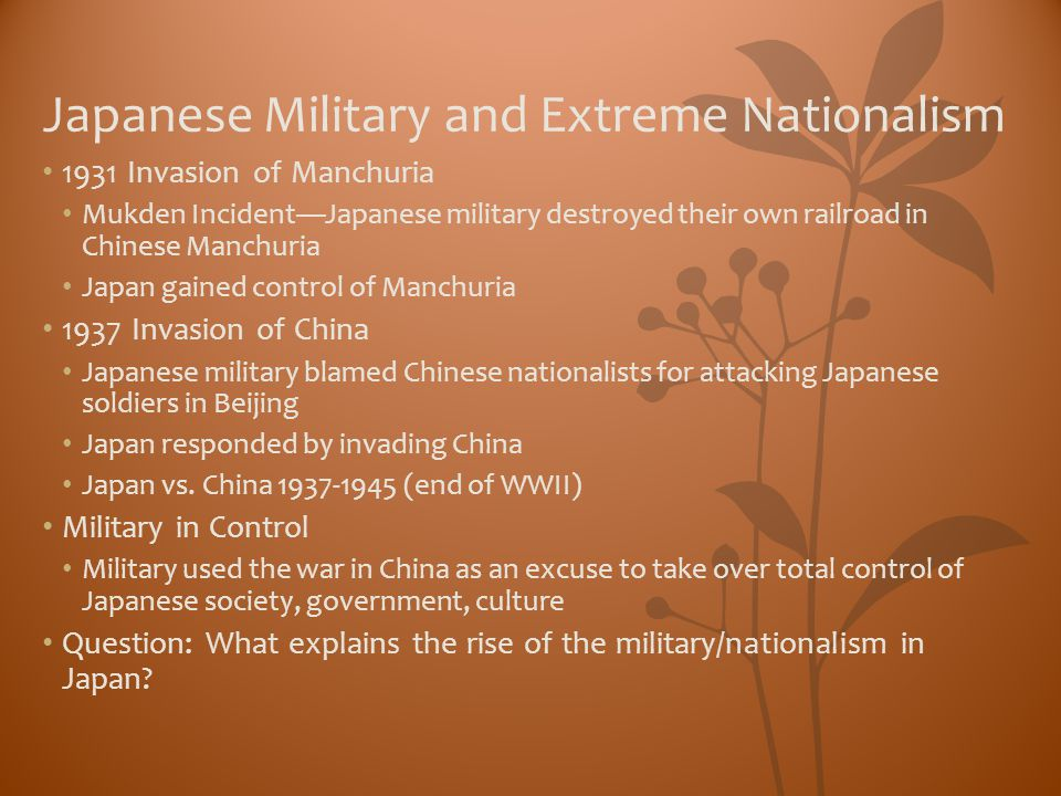 Japanese Military and Extreme Nationalism 1931 Invasion of Manchuria Mukden Incident—Japanese military destroyed their own railroad in Chinese Manchur