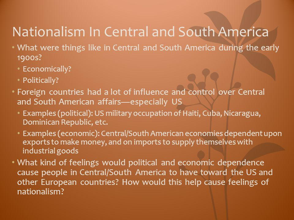 Nationalism In Central and South America What were things like in Central and South America during the early 1900s? Economically? Politically? Foreign