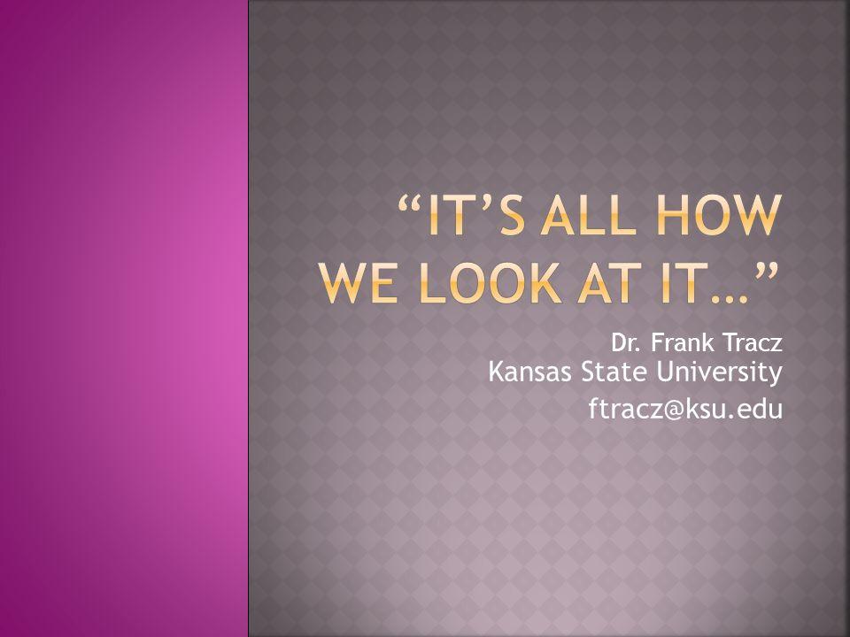 Dr. Frank Tracz Kansas State University ftracz@ksu.edu