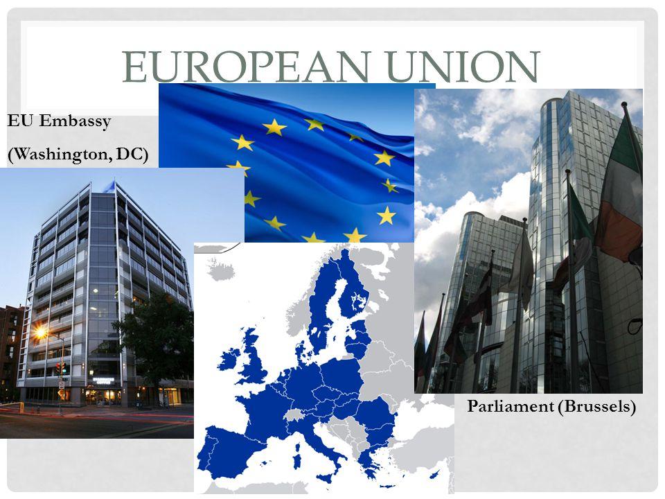 EUROPEAN UNION Parliament (Brussels) EU Embassy (Washington, DC)